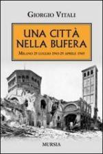 54475 - Vitali, G. - Citta' nella bufera. Milano 25 luglio 1943-25 aprile 1945 (Una)