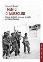 54481 - Delzell, C. - Nemici di Mussolini. Storia della Resistenza armata al regime fascista (I)