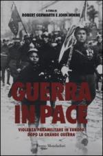 54498 - Gerwarth-Horne, R.-J. - Guerra in pace. Violenza paramilitare in Europa dopo la Grande Guerra