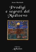 54505 - Markale, J. - Prodigi e segreti del Medioevo