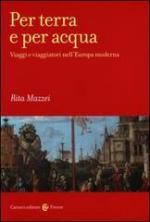 54516 - Mazzei, R. - Per terra e per acqua. Viaggi e viaggiatori nell'Europa moderna