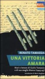 54539 - Tamassia, R. - Vittoria amara. Diari e lettere di Giulio Tamassia e di sua moglie Bianca 1943-1945 (Una)