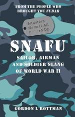 54604 - Rottman, G.L. - SNAFU. Situation Normal All F***ed Up. Sailor, Airman and Soldier Slang of WWII