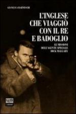 54653 - Barneschi, G. - Inglese che viaggio' con il re e Badoglio. Le missioni dell'agente speciale Dick Mallaby (L')
