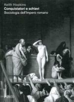 54673 - Hopkins, K. - Conquistatori e schiavi. Sociologia dell'impero romano