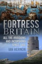 54676 - Hernon, I. - Fortress Britain. All the Invasions and Incursions since 1066