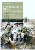 54711 - Rosselli, A. - Storie segrete della grande guerra. Operazioni militari, campagne e stragi poco note del primo conflitto mondiale