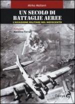 54712 - Molteni, M. - Secolo di battaglie aeree. L'aviazione militare nel Novecento (Un)