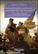 54738 - Woods, T.E. - Guida politicamente scorretta alla storia degli Stati Uniti d'America