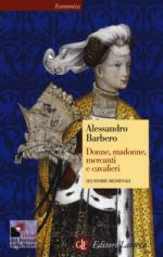 54777 - Barbero, A. - Donne, Madonne, Mercanti e Cavalieri. Sei storie medievali