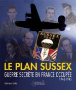 54802 - Soulier, D. - Resistance Vol 4. Le Plan Sussex: guerre secrete en France occupee 1943-1945