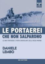 54821 - Lembo, D. - Portaerei che non salparono. Le navi portaerei e porta idrovolanti della Regia Marina (Le)