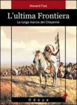 54888 - Fast, H. - Ultima frontiera. La lunga marcia dei Cheyenne (L')