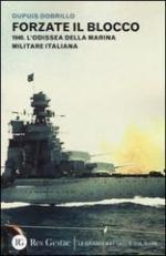 54894 - Dobrillo, D. - Forzate il blocco. 1940. L'odissea della Marina Militare italiana