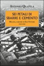 54924 - Quatela, A. - Sei petali di sbarre e cemento. Milano, carcere di San Vittore 1943-1945