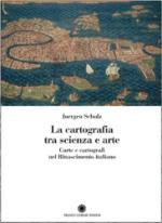 54932 - Schulz, J. - Cartografia fra scienza e arte. Carte e cartografi nel Rinascimento italiano (La)