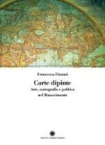 54937 - Fiorani, F. - Carte dipinte. Arte, cartografia e politica nel Rinascimento