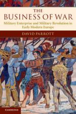 55022 - Parrott, D. - Business of War. Military Enterprise and Military Revolution in Early Modern Europe