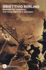 55085 - Chujkov, V.I. - Obiettivo Berlino. Memorie del generale che ha sconfitto il nazismo