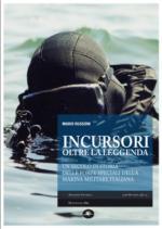 55089 - Bussoni, M. - Incursori oltre la leggenda. Un secolo di storia delle Forze Speciali della Marina Militare Italiana