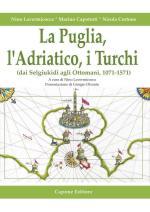 55173 - AAVV,  - Puglia, l'Adriatico e i Turchi. Dai Selgiuchidi agli Ottomani 1071-1571 (La)