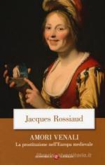55220 - Rossiaud, J. - Amori venali. La prostituzione nell'Europa medioevale