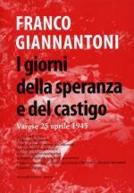55249 - Giannantoni, F. - Giorni della speranza e del castigo. Varese 25 aprile 1945 (I)