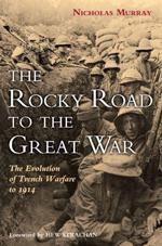 55255 - Murray, N. - Rocky Road To The Great War. The Evolution of Trench Evolution (The)