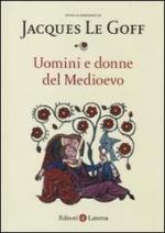 55257 - Le Goff, J. cur - Uomini e donne del Medioevo