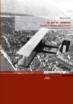 55312 - Lando, P. - Ali di Venezia. Nascita e sviluppo dell'aviazione nel Novecento lagunare (Le)