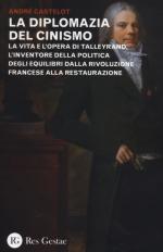55323 - Castelot, A. - Diplomazia del cinismo. La vita e l'opera di Talleyrand, l'inventore della politica degli equilibri dalla rivoluzione francese alla restaurazione (La)