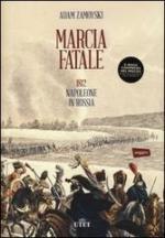 55337 - Zamoyski, A. - Marcia fatale. 1812 Napoleone in Russia