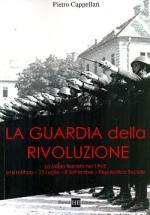 55342 - Cappellari, P.  - Guardia della rivoluzione. La milizia fascista nel 1943: crisi militare, 25 luglio, 8 settembre, Repubblica Sociale