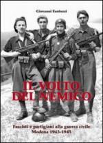 55360 - Fantozzi, G. - Volto del nemico. Fascisti e partigiani alla guerra civile. Modena 1943-1945 (Il)