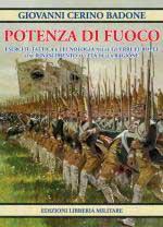 55362 - Cerino Badone, G. - Potenza di Fuoco. Eserciti, tattica e tecnologia nelle guerre europee dal Rinascimento all'Eta' della Ragione