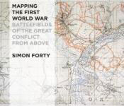 55365 - Forty, S. - Mapping the First World War. Battlefields of the Great Conflict from Above