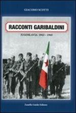 55380 - Scotti, G. - Racconti garibaldini. Jugoslavia 1943-1945