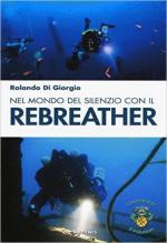 55385 - Di Giorgio, R. - Nel mondo del silenzio con il rebreather