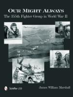 55417 - Marshall, J.W. - Our Might Always. The 355th Fighter Group in World War II