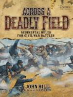 55425 - Hill-Stacey, J.-M. - Across A Deadly Field 001: Regimental Rules for Civil War Battles