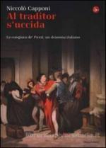 55516 - Capponi, N. - Al traditor s'uccida. La congiura dei Pazzi, un dramma italiano