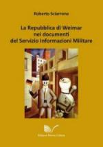 55556 - Sciarrone, R. - Repubblica di Weimar nei documenti del Servizio Informazioni Militare (La)