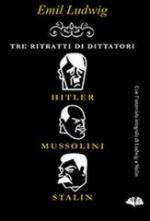 55581 - Ludwig, E. - Tre ritratti di dittatori: Hitler, Mussolini, Stalin
