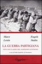 55588 - AAVV,  - Guerra partigiana. Vista dai classici del Marxismo Leninismo (La)