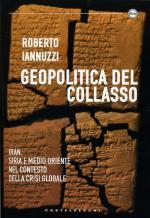 55605 - Iannuzzi, R. - Geopolitica del collasso. Iran, Siria e Medio Oriente nel contesto della crisi globale
