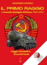 55670 - Lattanzio, A. - Primo raggio. L'arsenale strategico di Mosca 1943-2003 (Il)