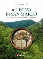 55675 - Baissero, P. - Legno di San Marco. Dai boschi dell'Istria a Venezia (Il)