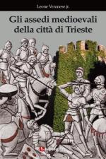 55677 - Veronese, L. - Assedi medioevali della citta' di Trieste (Gli)