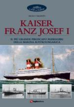 55685 - Valenti, P. - Kaiser Franz Josef I. Il piu' grande piroscafo passeggeri della marina austroungarica