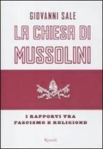 55698 - Sale, G. - Chiesa di Mussolini. I rapporti tra fascismo e religione (La)